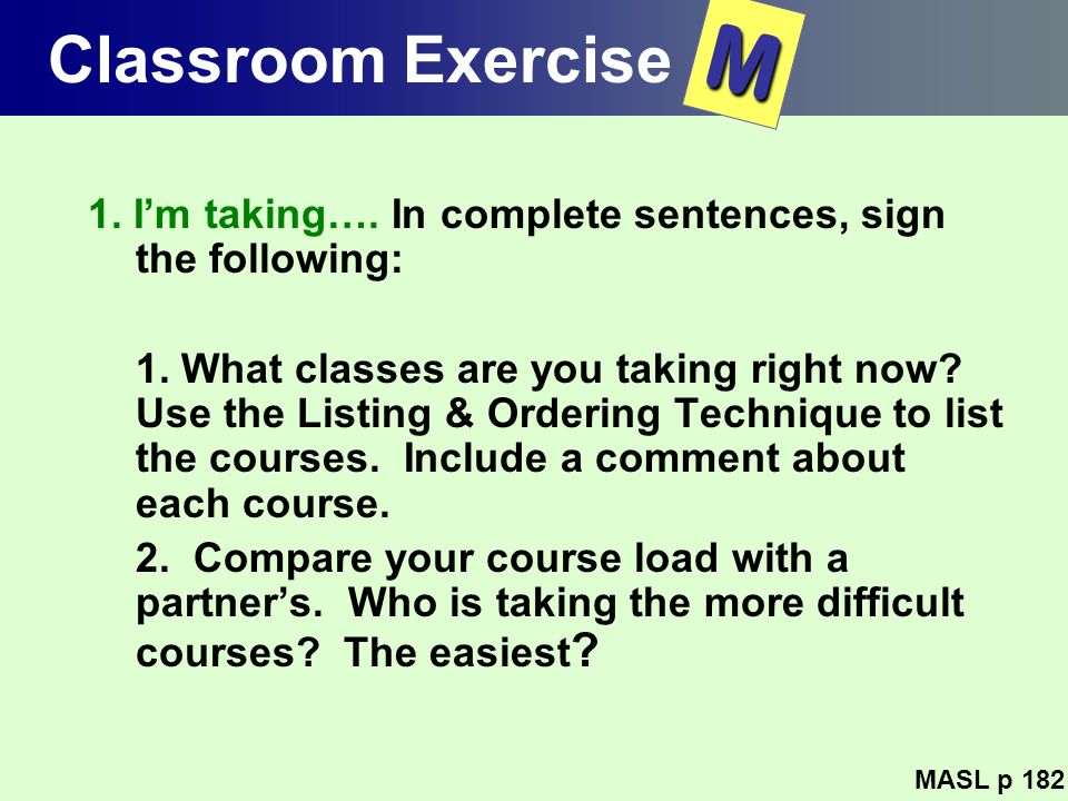 Classroom Exercise M. 1. I'm taking…. In complete sentences, sign the following: