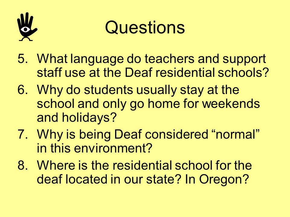 Questions What language do teachers and support staff use at the Deaf residential schools
