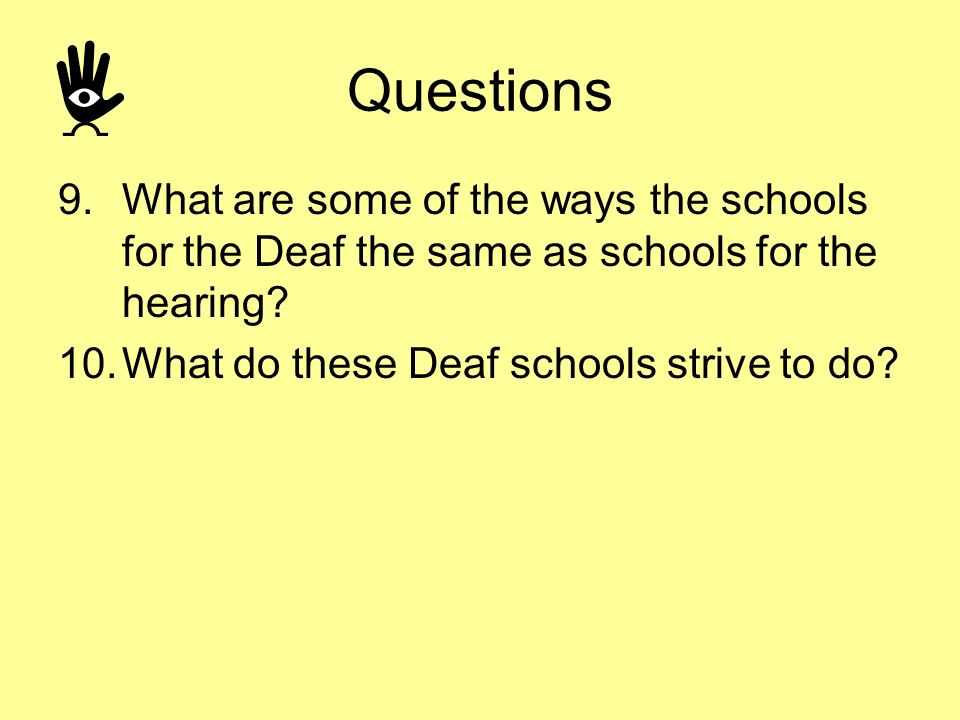 Questions What are some of the ways the schools for the Deaf the same as schools for the hearing.