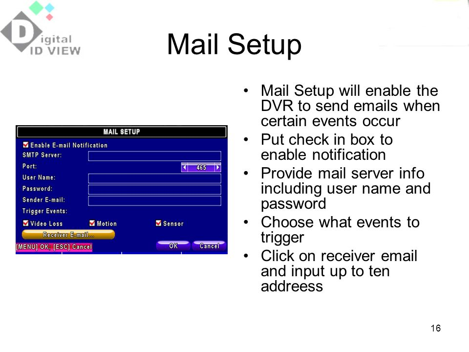Mail Setup Mail Setup will enable the DVR to send emails when certain events occur. Put check in box to enable notification.