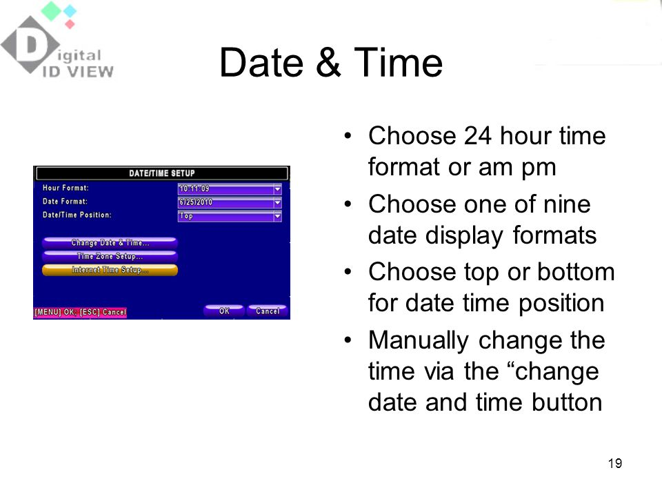 Date & Time Choose 24 hour time format or am pm