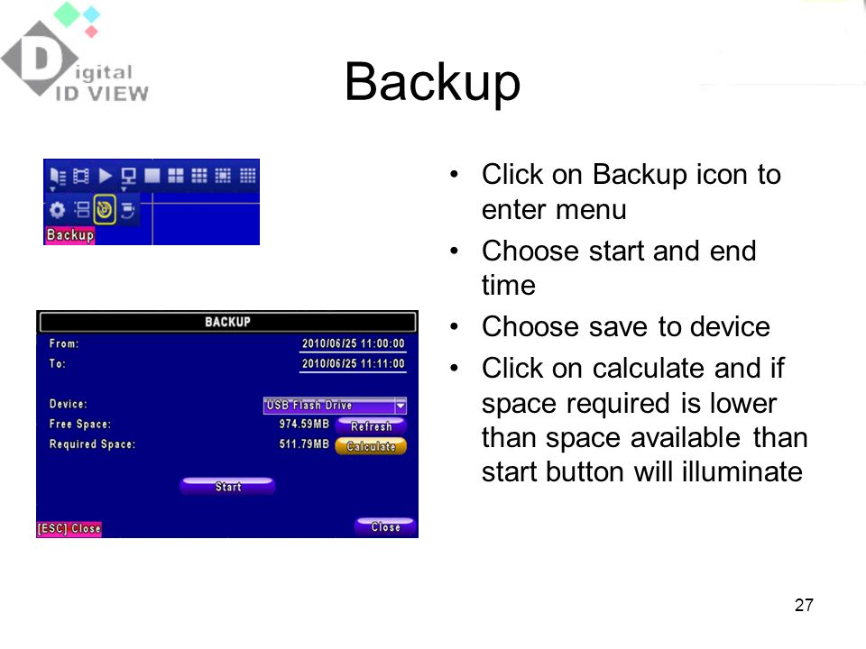 Backup Click on Backup icon to enter menu Choose start and end time