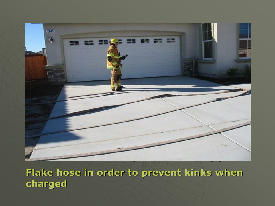 Flake out hose evenly near the entry point.