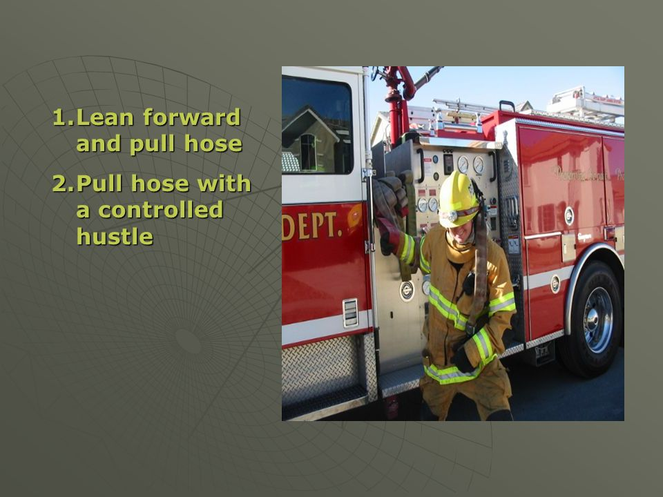 Lean forward and pull hose
