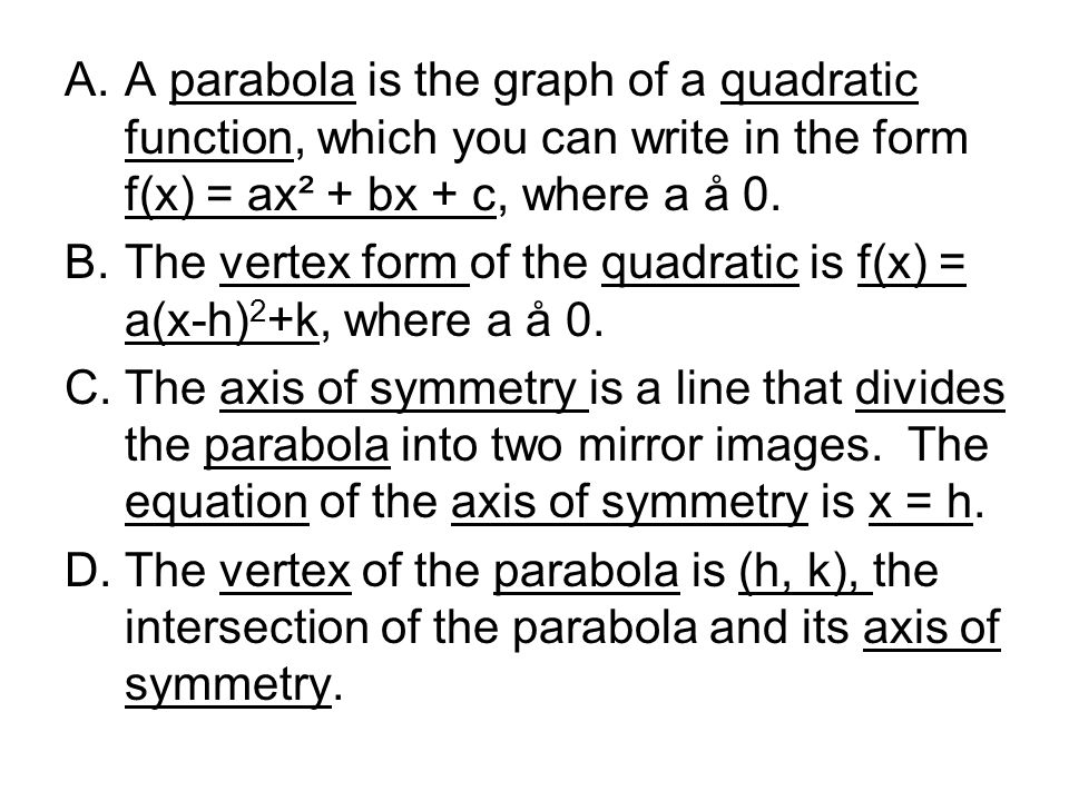 A parabola is the graph of a quadratic function, which you can write in the form f(x) = ax² + bx + c, where a å 0.