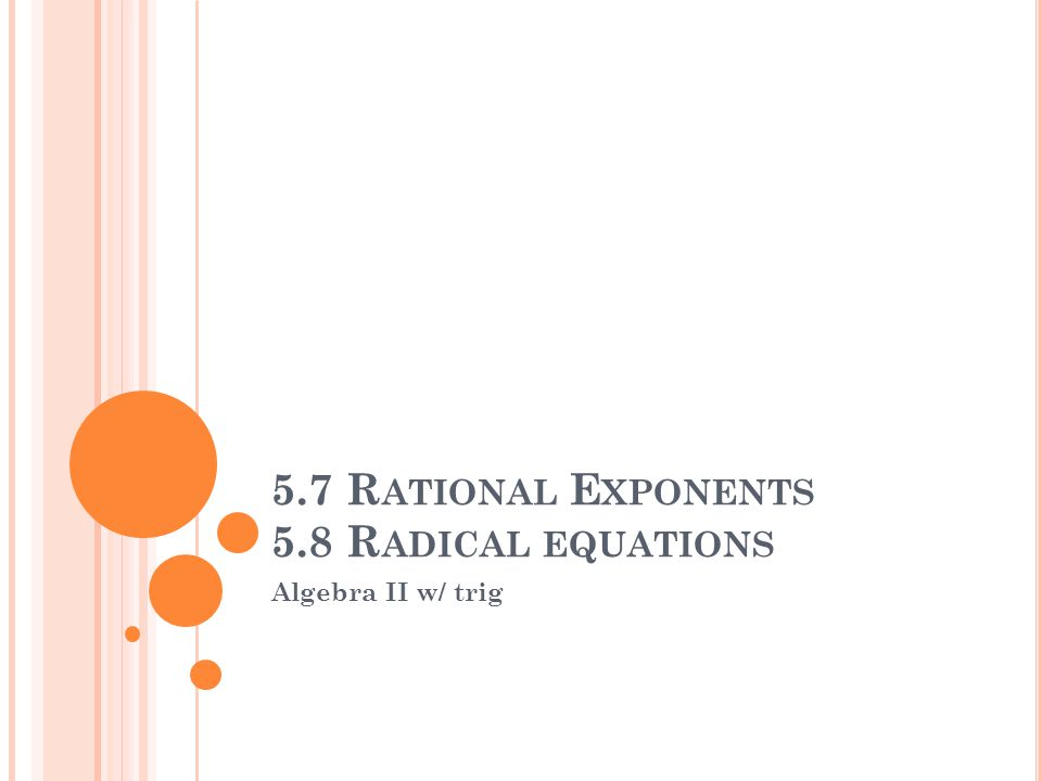 5.7 Rational Exponents 5.8 Radical equations