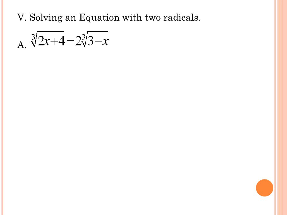 V. Solving an Equation with two radicals.