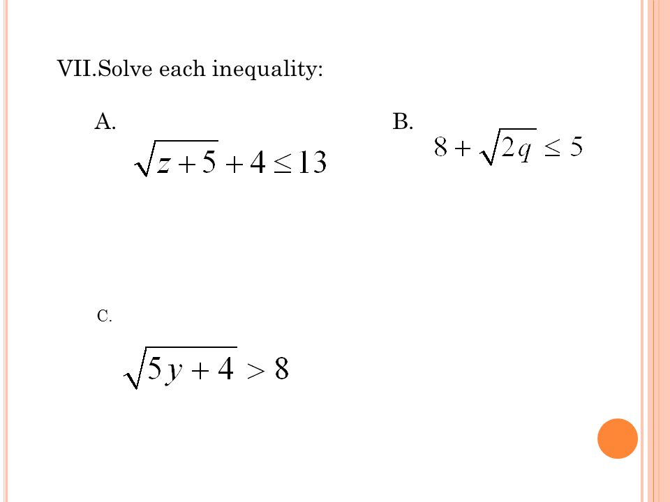 Solve each inequality: A. B.