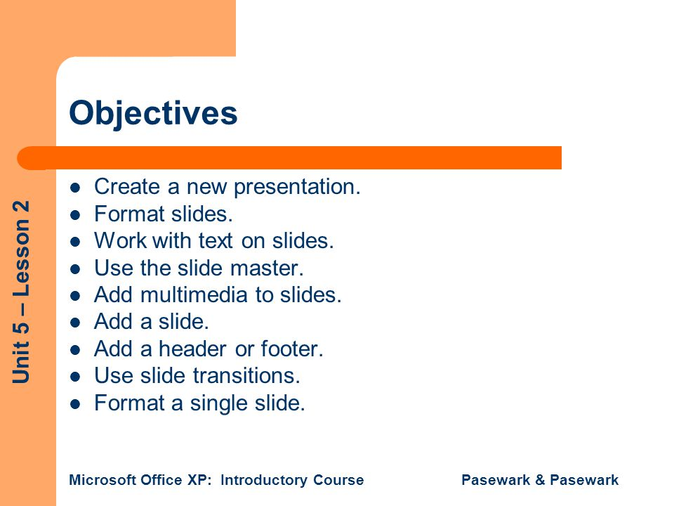Objectives Create a new presentation. Format slides.