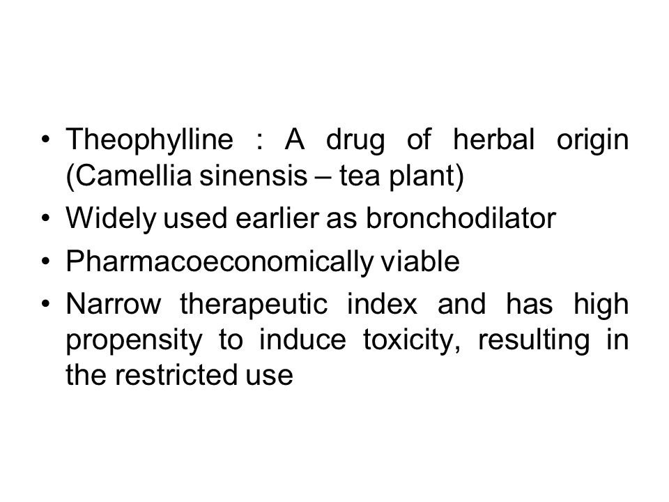 Theophylline : A drug of herbal origin (Camellia sinensis – tea plant)