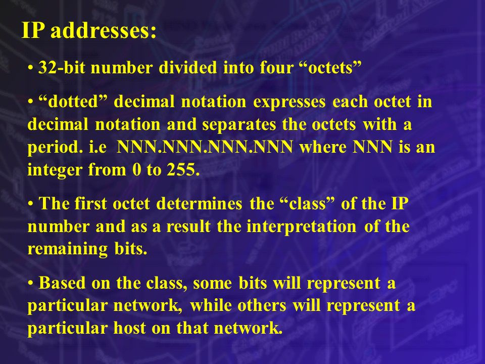 IP addresses: 32-bit number divided into four octets