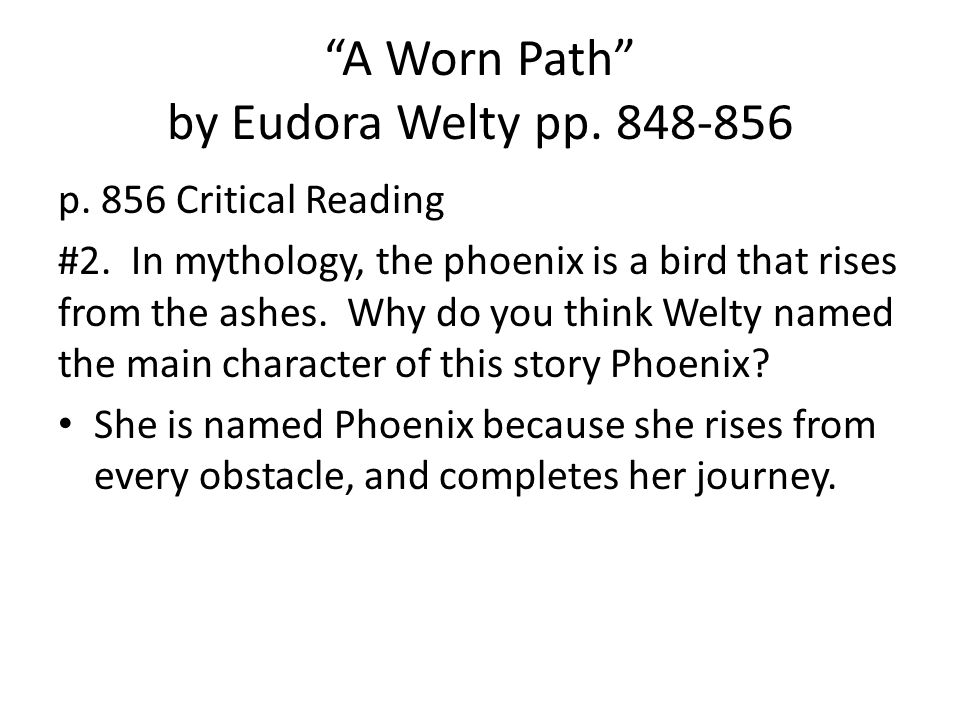 how phoenix jackson indirectly manipulates others in eudora weltys story a worn path - in the story a worn path the author, eudora welty, develops phoenix jackson as the main character who indirectly manipulates other people the author almost makes the reader feel grief for this old lady who had a very rough life.