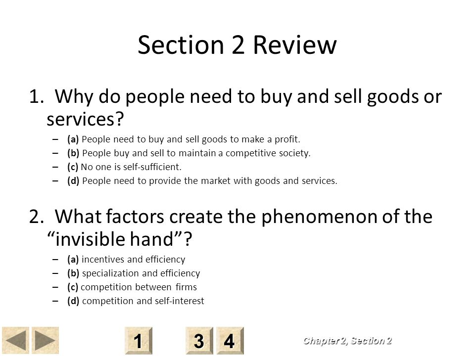 Section 2 Review 1. Why do people need to buy and sell goods or services (a) People need to buy and sell goods to make a profit.