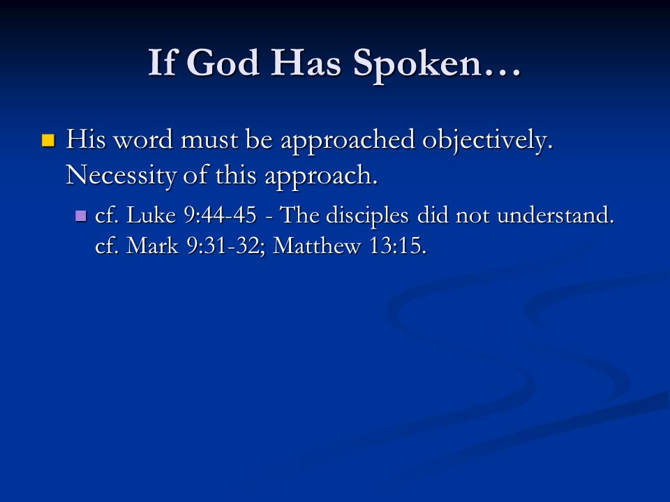 If God Has Spoken… His word must be approached objectively. Necessity of this approach.
