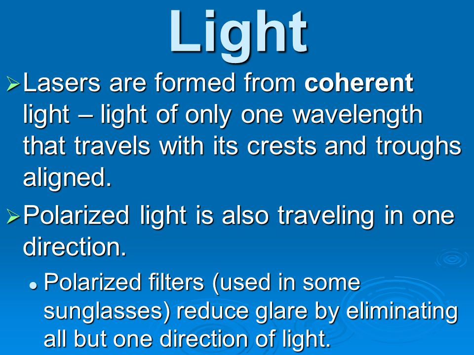 Light Lasers are formed from coherent light – light of only one wavelength that travels with its crests and troughs aligned.