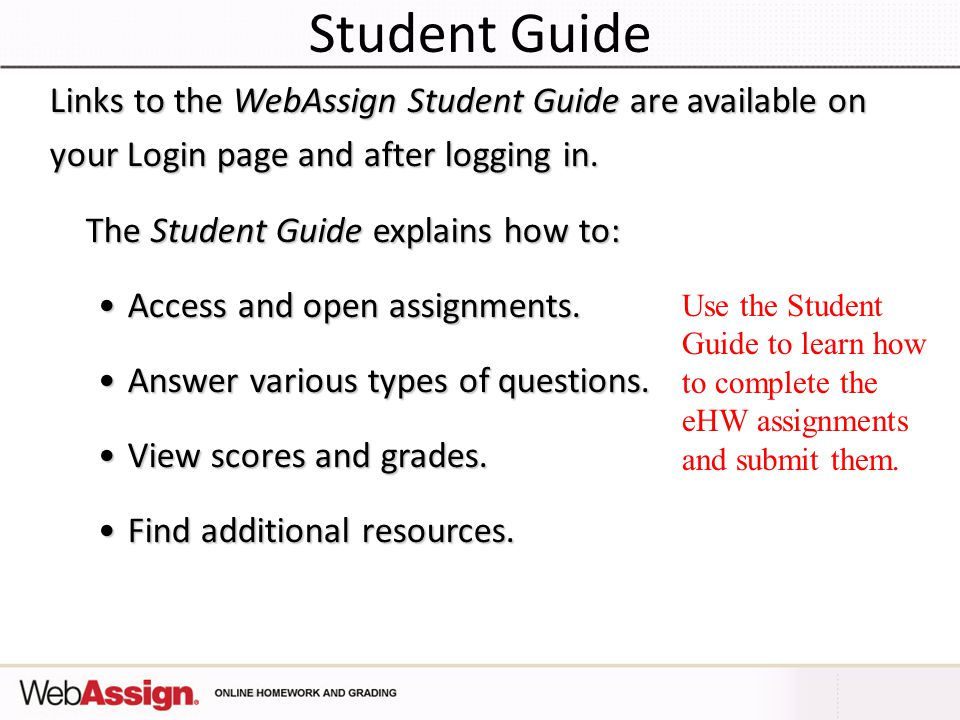 Student Guide Links to the WebAssign Student Guide are available on
