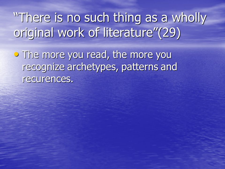 There is no such thing as a wholly original work of literature (29)