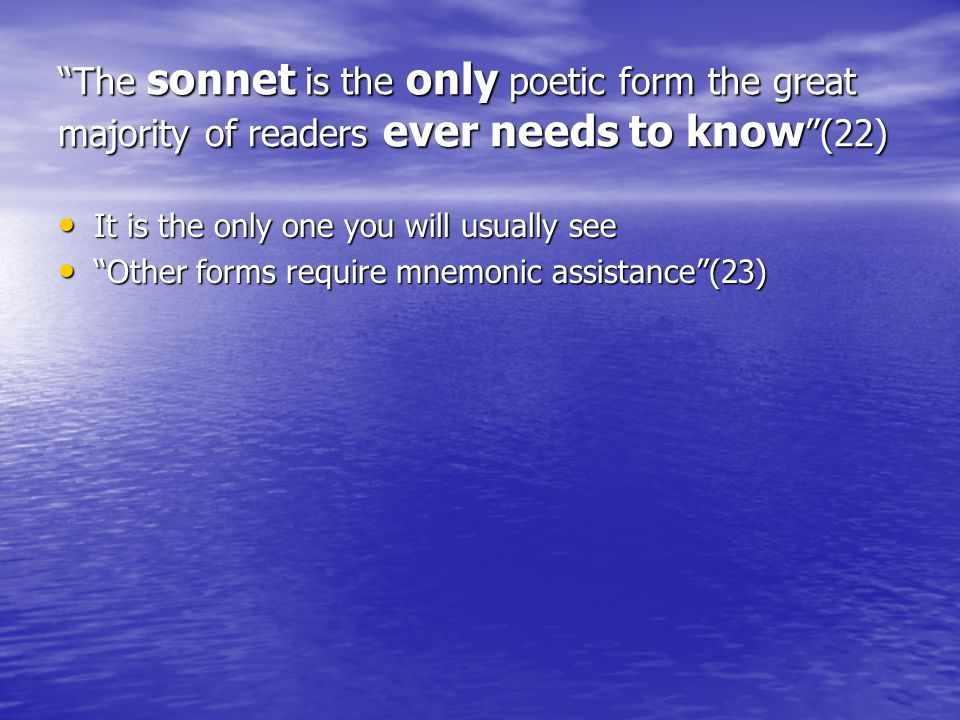 The sonnet is the only poetic form the great majority of readers ever needs to know (22)