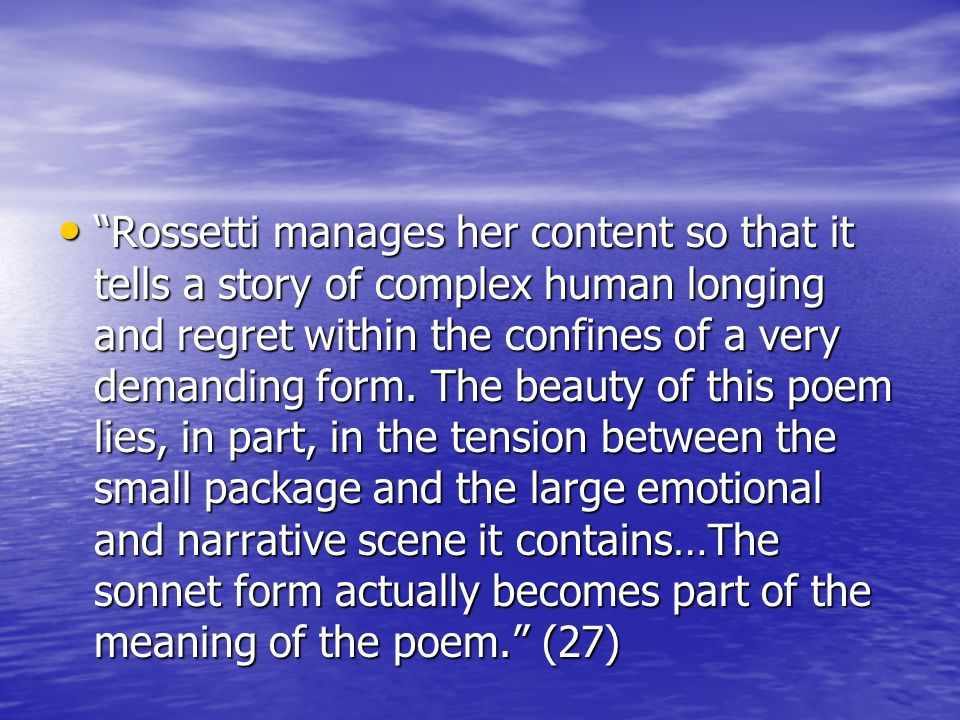 Rossetti manages her content so that it tells a story of complex human longing and regret within the confines of a very demanding form.