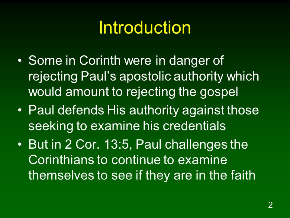 Introduction Some in Corinth were in danger of rejecting Paul's apostolic authority which would amount to rejecting the gospel.