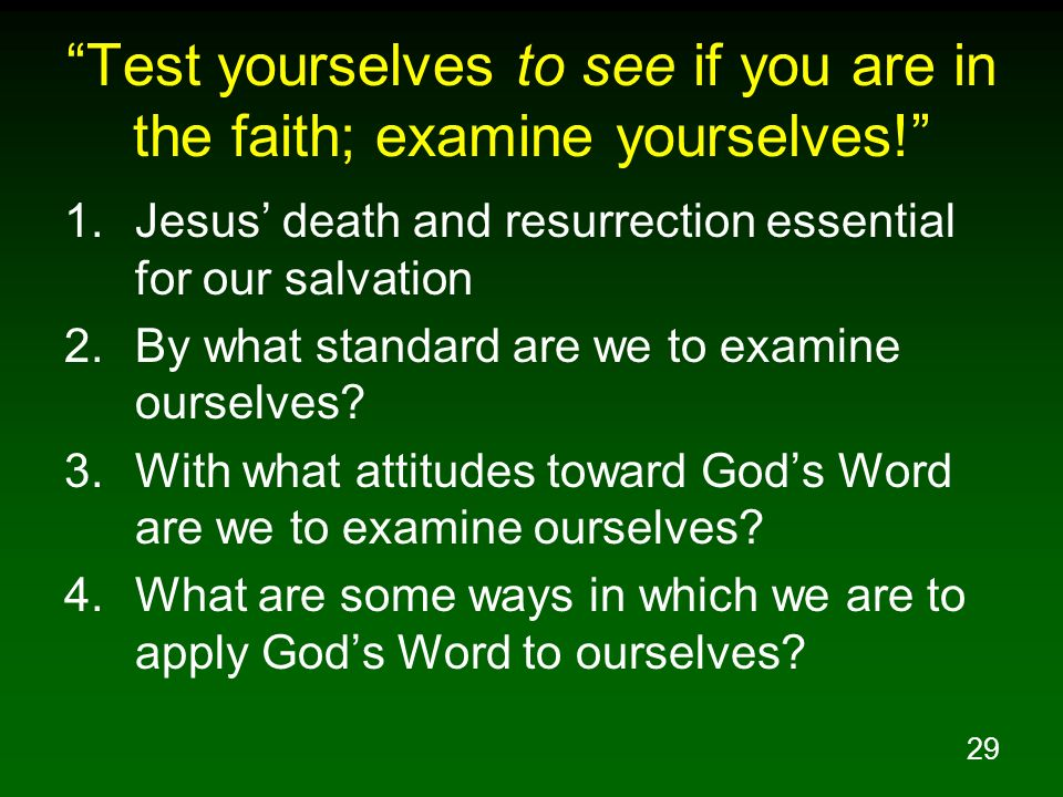 Test yourselves to see if you are in the faith; examine yourselves!