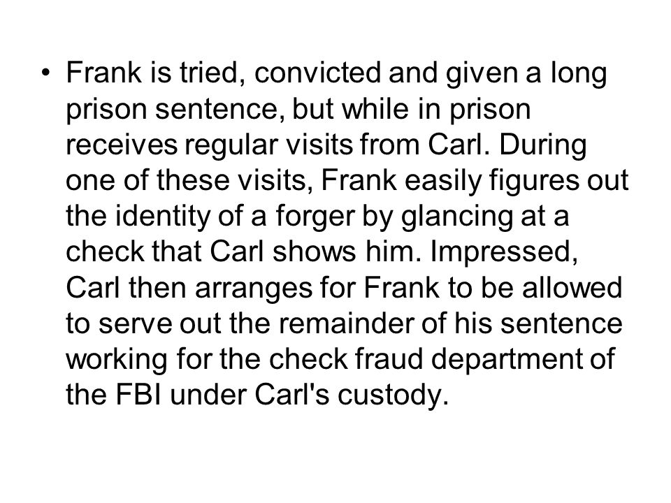 Frank is tried, convicted and given a long prison sentence, but while in prison receives regular visits from Carl.