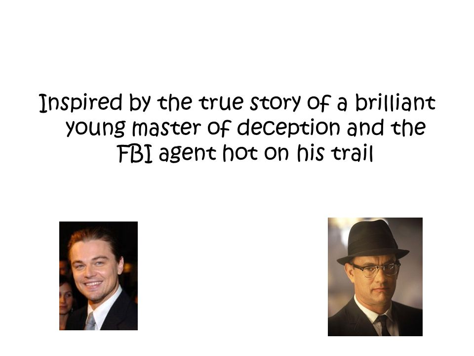 Inspired by the true story of a brilliant young master of deception and the FBI agent hot on his trail