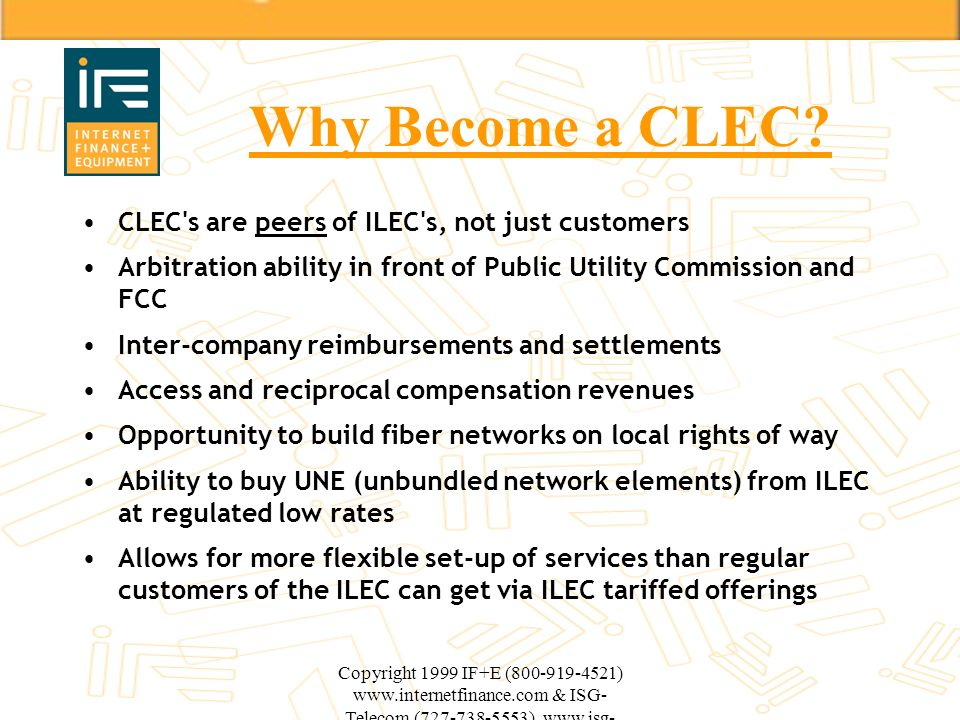 Why Become a CLEC CLEC s are peers of ILEC s, not just customers