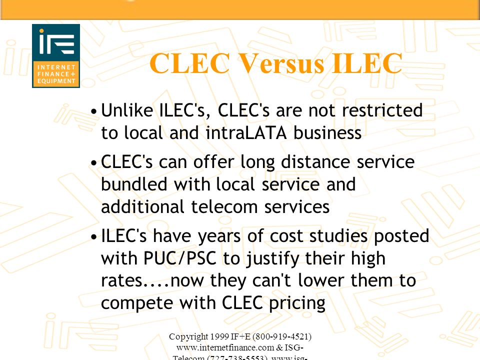 CLEC Versus ILEC Unlike ILEC s, CLEC s are not restricted to local and intraLATA business.