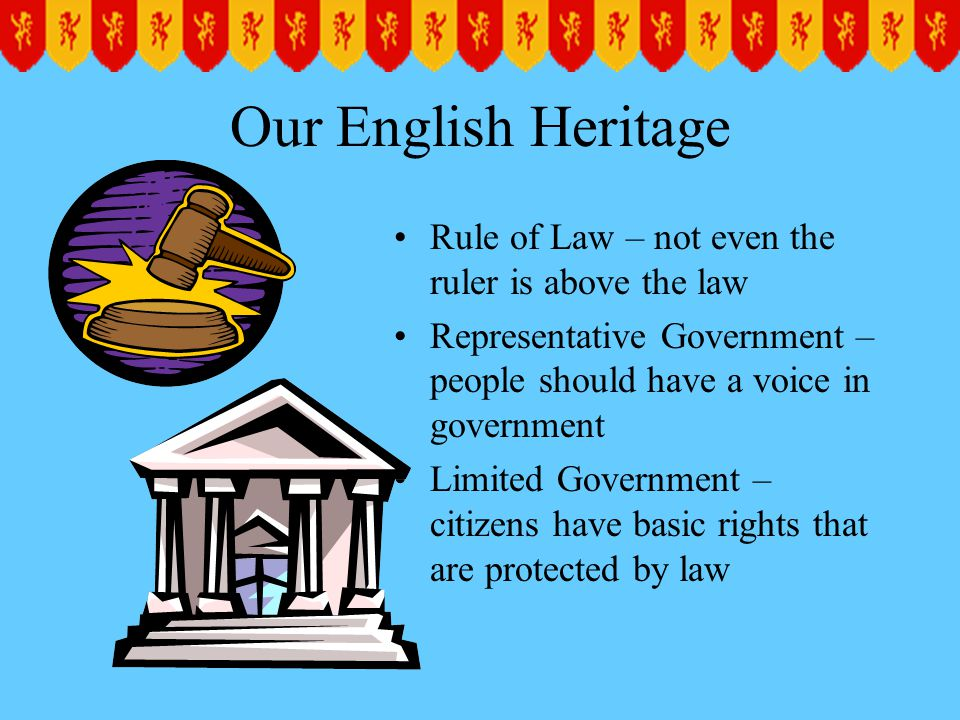 Our English Heritage Rule of Law – not even the ruler is above the law