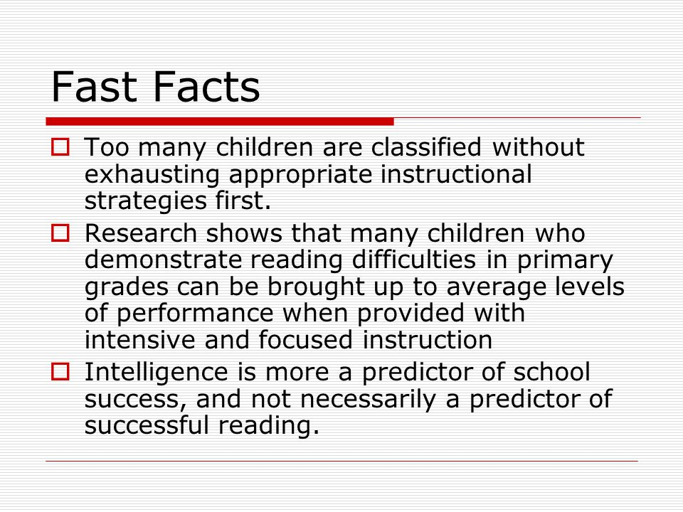Fast Facts Too many children are classified without exhausting appropriate instructional strategies first.