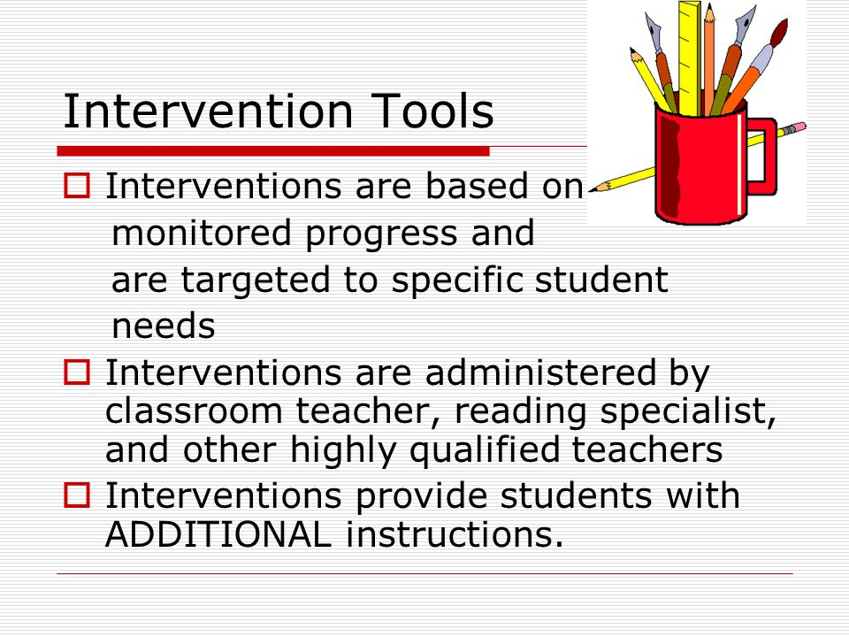 Intervention Tools Interventions are based on monitored progress and