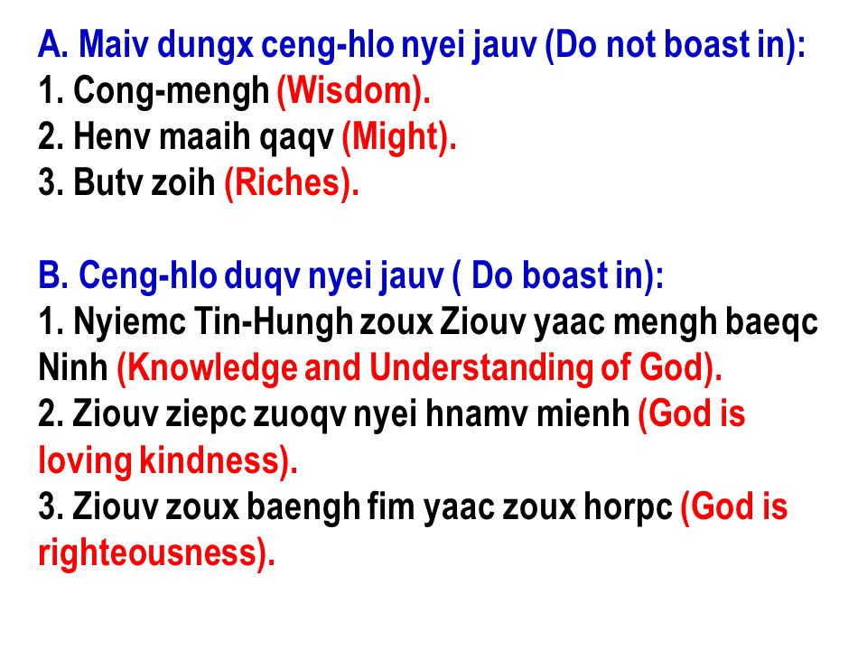 A. Maiv dungx ceng-hlo nyei jauv (Do not boast in):