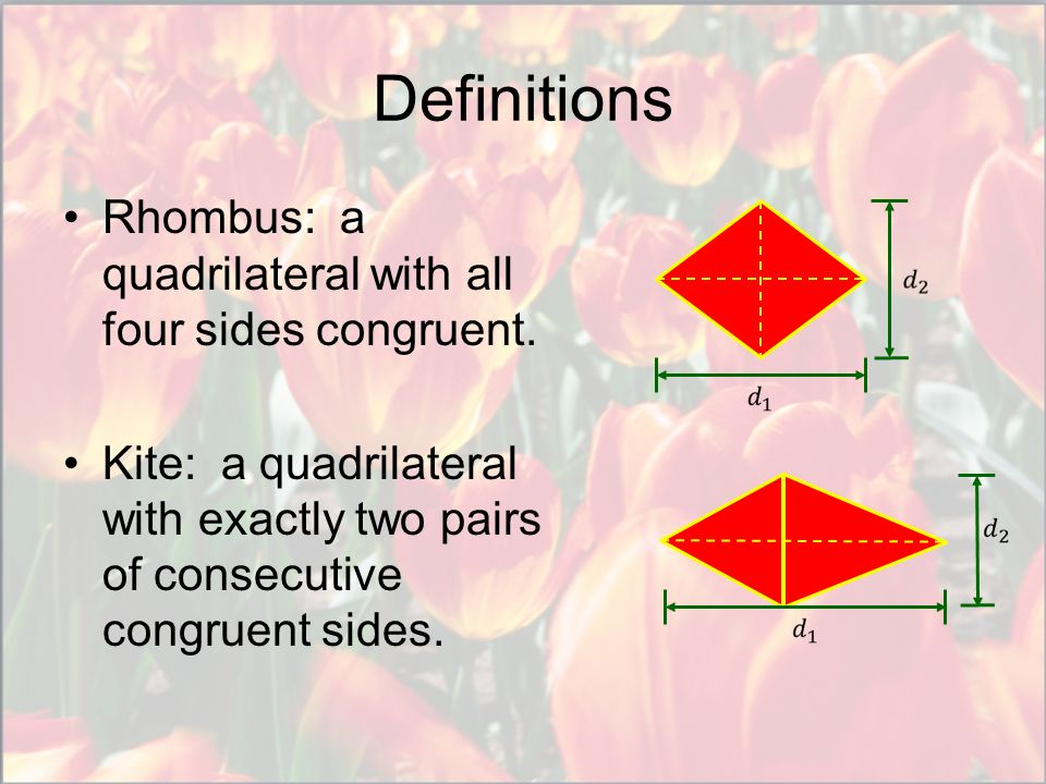 Definitions Rhombus: a quadrilateral with all four sides congruent.