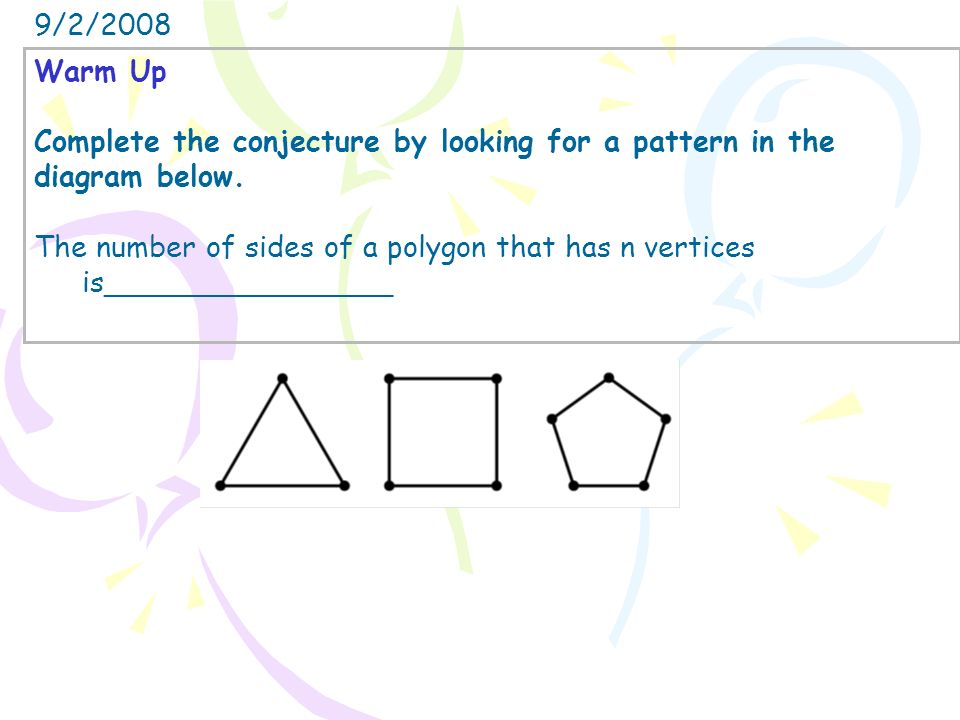 9/2/2008 Warm Up. Complete the conjecture by looking for a pattern in the. diagram below.