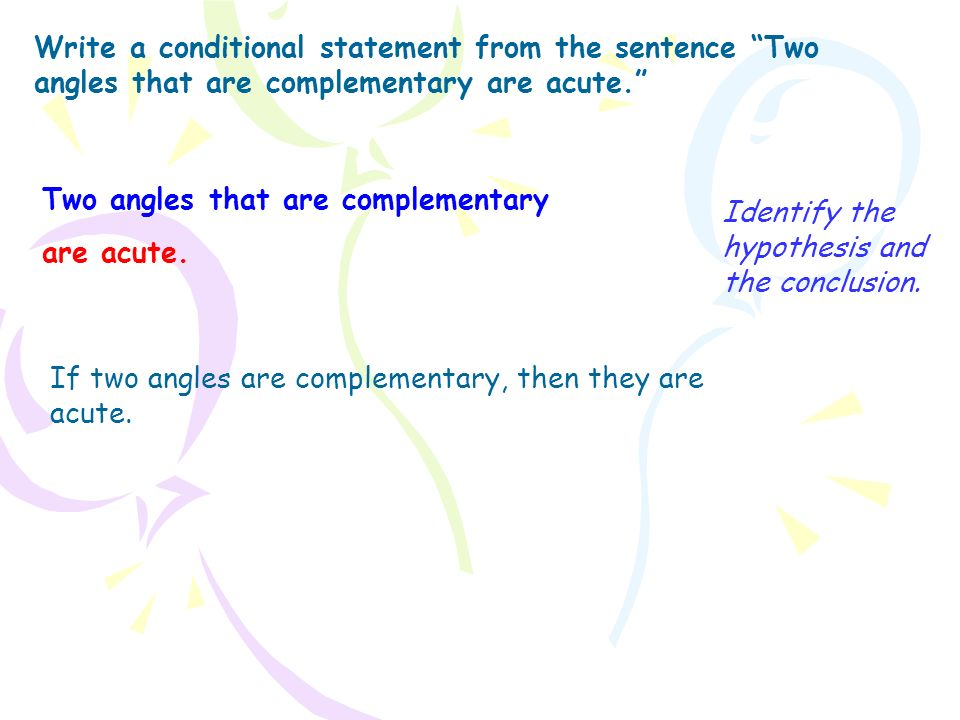 Write a conditional statement from the sentence Two angles that are complementary are acute.
