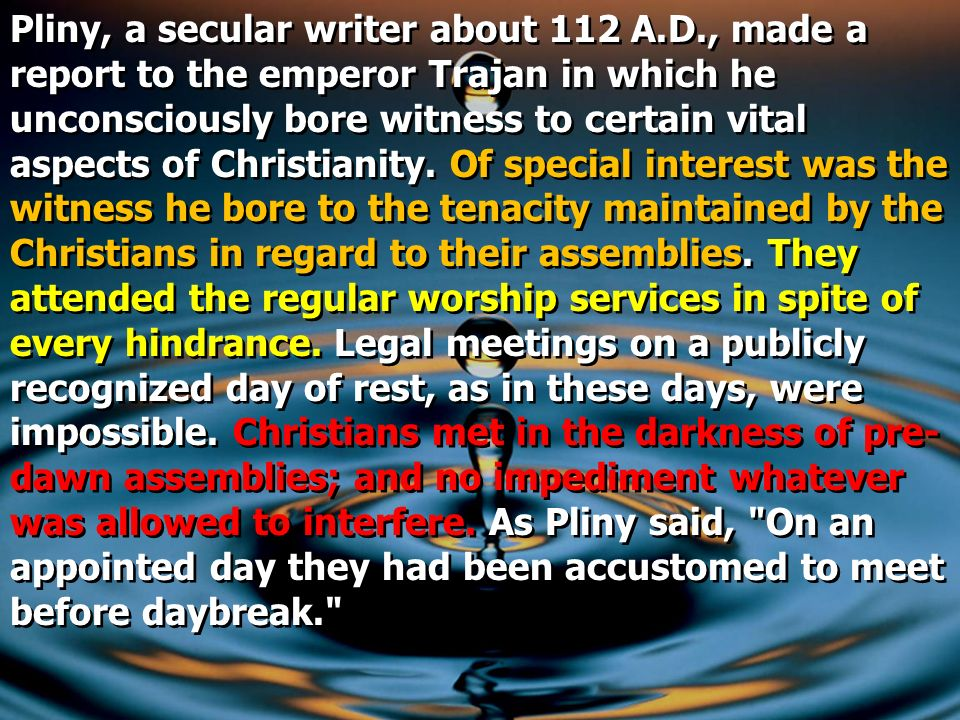 Pliny, a secular writer about 112 A. D