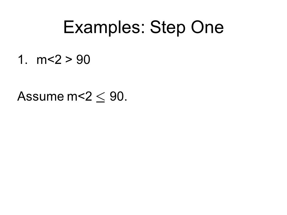 Examples: Step One m<2 > 90 Assume m<2 90.