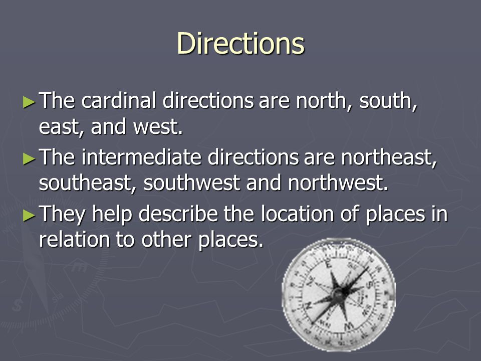 Directions The cardinal directions are north, south, east, and west.