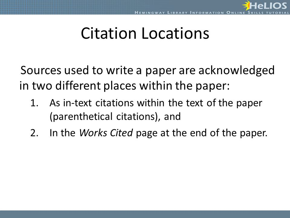 Citation Locations Sources used to write a paper are acknowledged in two different places within the paper: