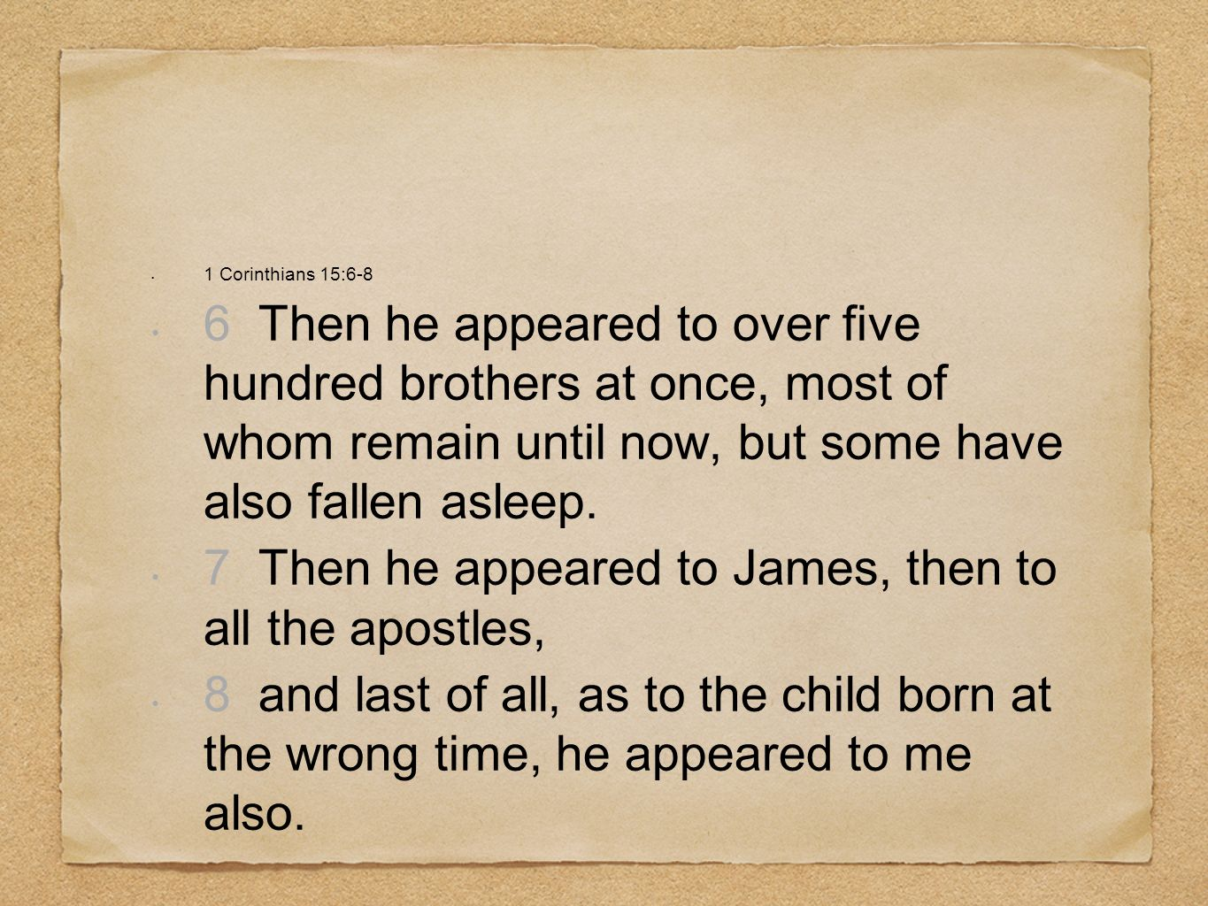 7 Then he appeared to James, then to all the apostles,