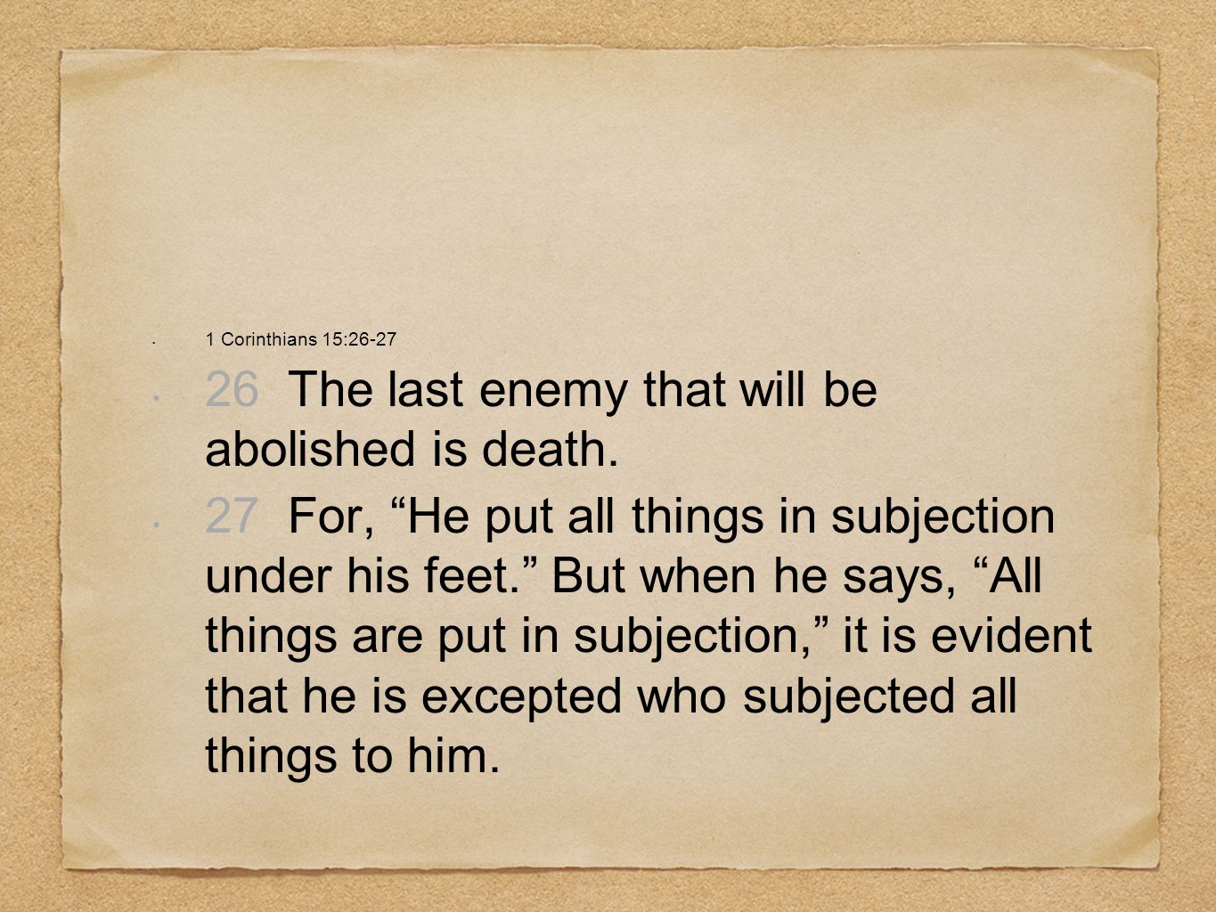 26 The last enemy that will be abolished is death.