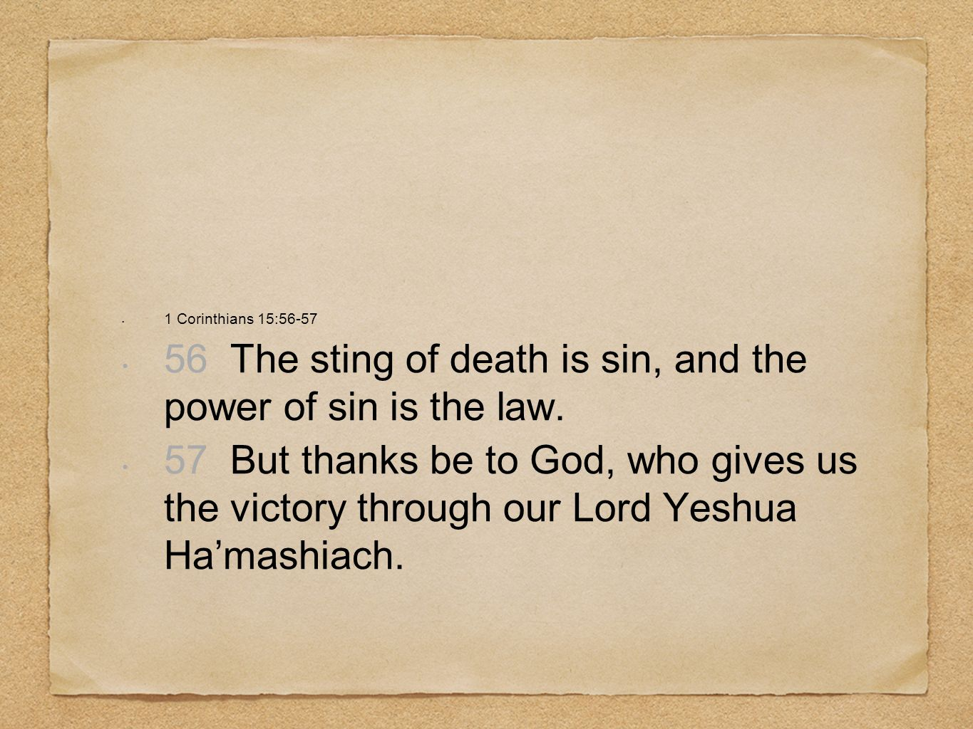 56 The sting of death is sin, and the power of sin is the law.