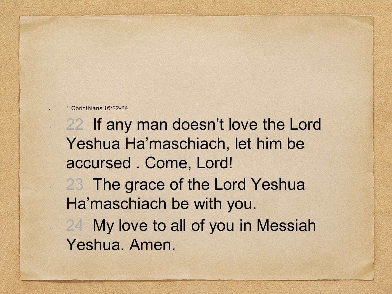 23 The grace of the Lord Yeshua Ha'maschiach be with you.