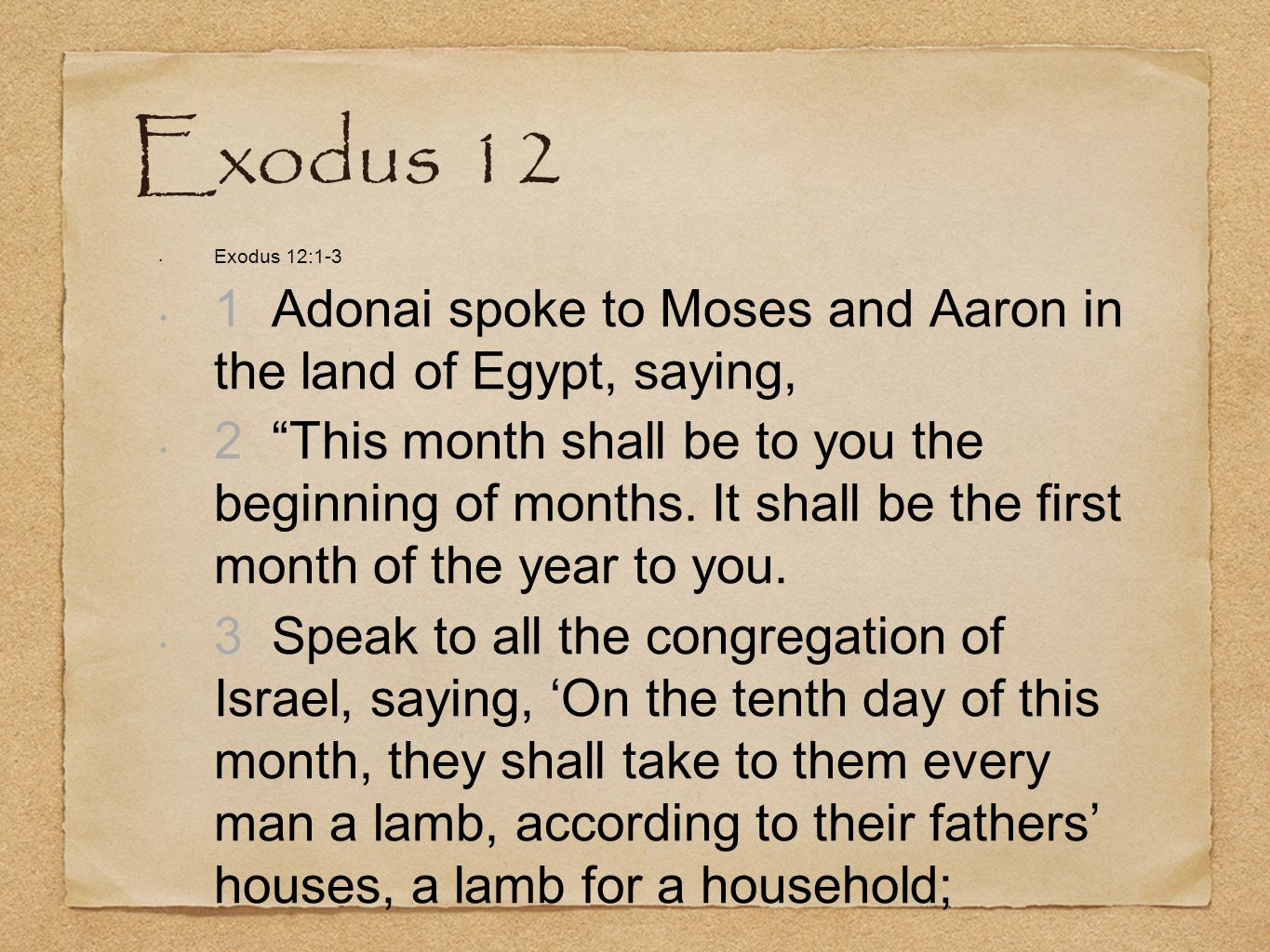 Exodus 12 Exodus 12: Adonai spoke to Moses and Aaron in the land of Egypt, saying,