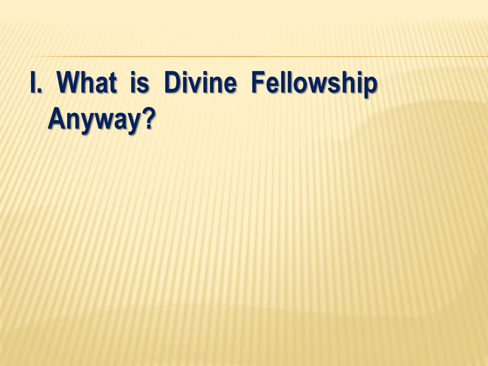I. What is Divine Fellowship Anyway
