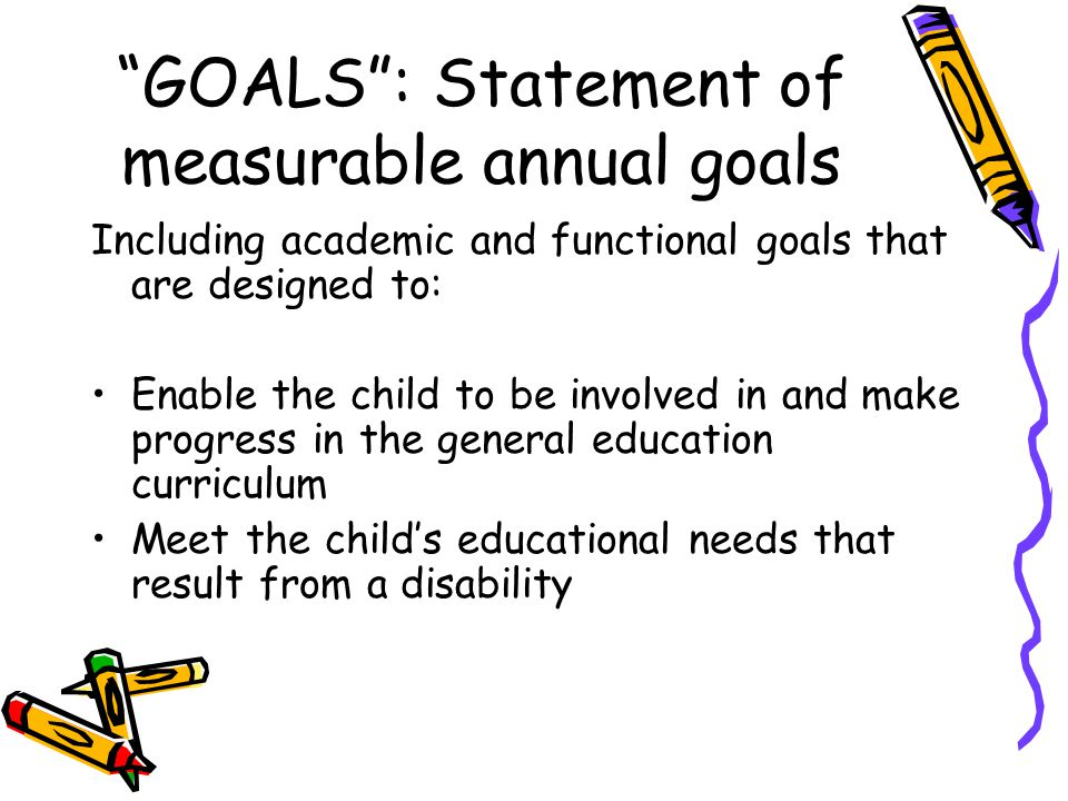 GOALS : Statement of measurable annual goals