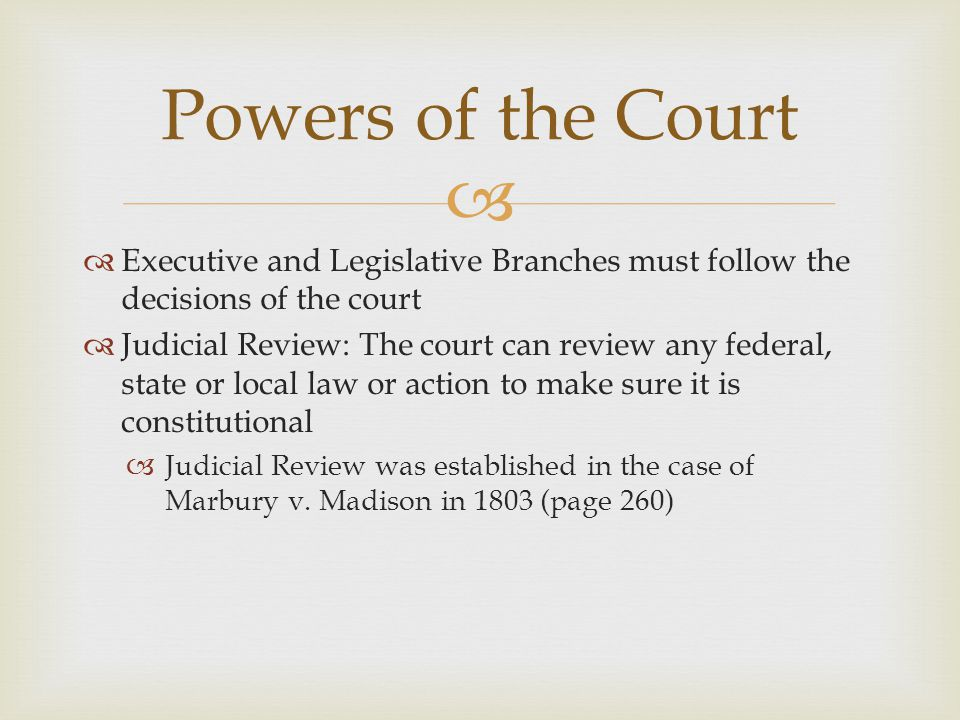 Powers of the Court Executive and Legislative Branches must follow the decisions of the court.