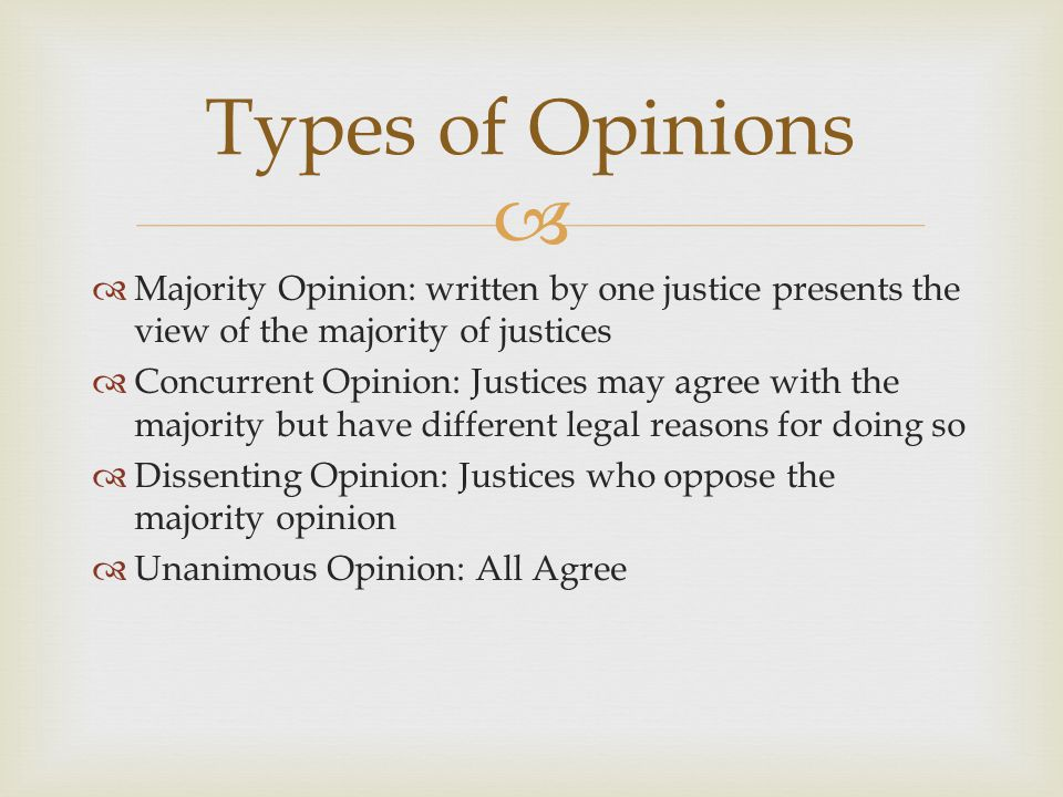 Types of Opinions Majority Opinion: written by one justice presents the view of the majority of justices.