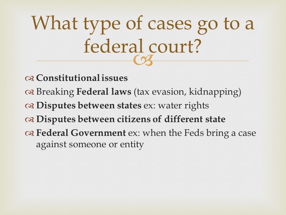 What type of cases go to a federal court